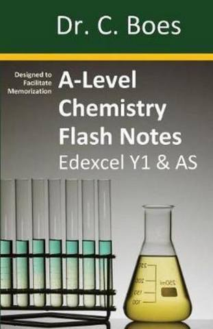 A-Level Chemistry Flash Notes Edexcel Year 1 & as: Condensed Revision Notes - Designed to Facilitate Memorisation - Dr C Boes