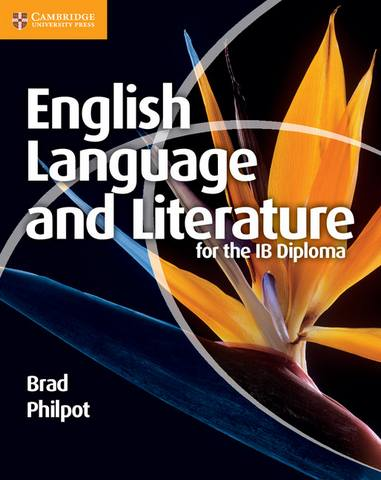 IB Diploma: English Language and Literature for the IB Diploma - Brad Philpot