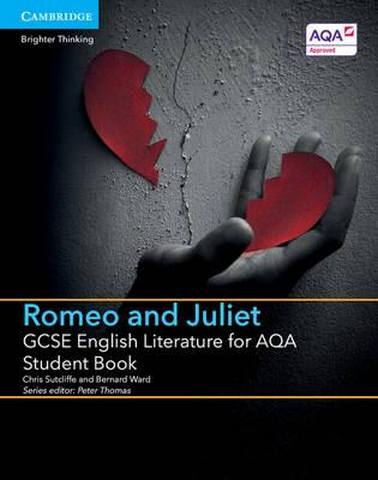 GCSE English Literature AQA: GCSE English Literature for AQA Romeo and Juliet Student Book - Chris Sutcliffe