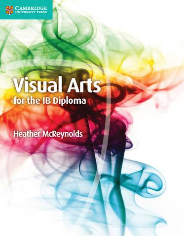 IB Diploma: Visual Arts for the IB Diploma Coursebook - Heather McReynolds