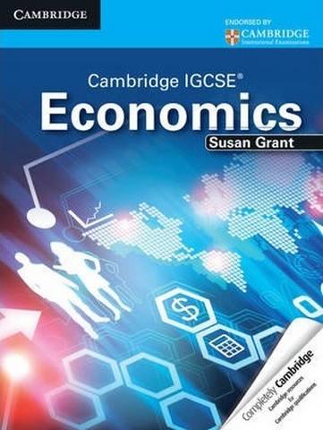 Cambridge International IGCSE: Cambridge IGCSE Economics Student's Book - Susan J. Grant