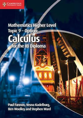 IB Diploma: Mathematics Higher Level for the IB Diploma Option Topic 9 Calculus - Paul Fannon