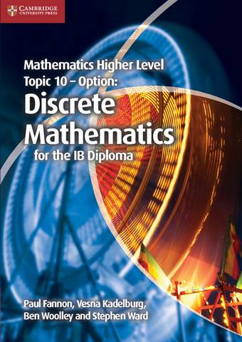 IB Diploma: Mathematics Higher Level for the IB Diploma Option Topic 10 Discrete Mathematics - Paul Fannon