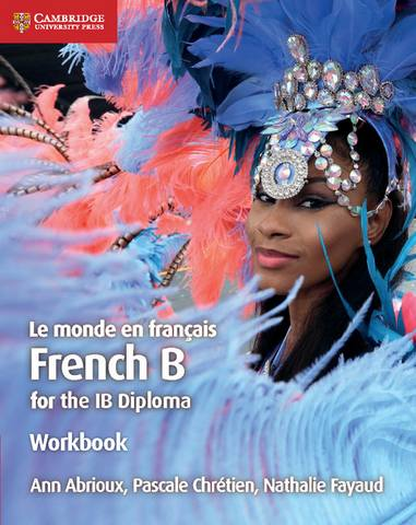 IB Diploma: Le monde en francais Workbook: French B for the IB Diploma - Ann Abrioux