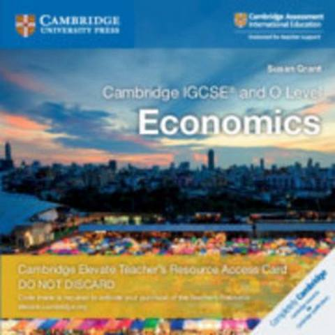 Cambridge International IGCSE: Cambridge IGCSE (R) and O Level Economics Cambridge Elevate Teacher's Resource Access Card - Susan Grant
