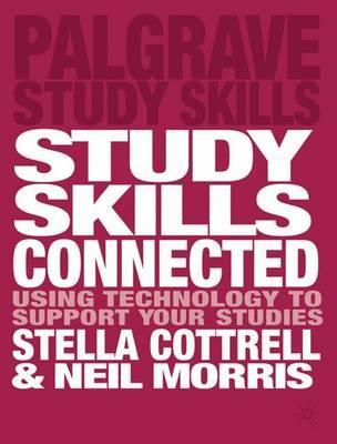 Study Skills Connected: Using Technology to Support Your Studies - Neil Morris