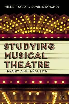 Studying Musical Theatre: Theory and Practice - Millie Taylor