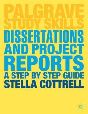 Dissertations and Project Reports: A Step by Step Guide - Stella Cottrell