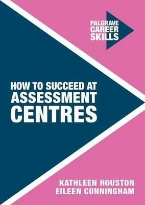 How to Succeed at Assessment Centres - Kathleen Houston