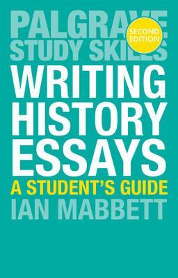 Writing History Essays - I. W. Mabbett