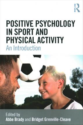 Positive Psychology in Sport and Physical Activity: An Introduction - Abbe Brady
