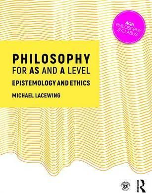 Philosophy for AS and A Level: Epistemology and Moral Philosophy - Michael Lacewing