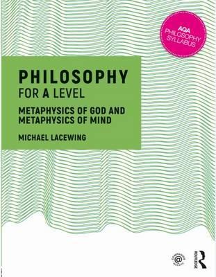 Philosophy for A Level: Metaphysics of God and Metaphysics of Mind - Michael Lacewing