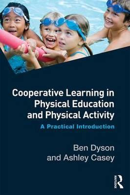 Cooperative Learning in Physical Education and Physical Activity: A Practical Introduction - Ben Dyson