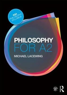 Philosophy for A2: Ethics and Philosophy of Mind - Michael Lacewing