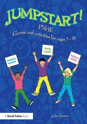 Jumpstart! PSHE: Games and activities for ages 7-13 - John Foster