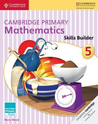 Cambridge Primary Maths: Cambridge Primary Mathematics Skills Builder 5 - Mary Wood