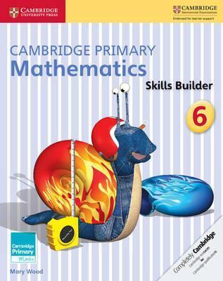 Cambridge Primary Maths: Cambridge Primary Mathematics Skills Builder 6 - Mary Wood