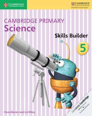 Cambridge Primary Science: Cambridge Primary Science Skills Builder 5 - Fiona Baxter