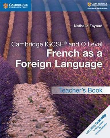 Cambridge International IGCSE: Cambridge IGCSE (R) and O Level French as a Foreign Language Teacher's Book - Nathalie Fayaud