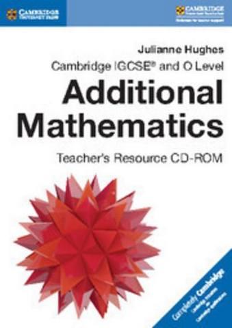 Cambridge International IGCSE: Cambridge IGCSE (R) and O Level Additional Mathematics Teacher's Resource CD-ROM - Julianne Hughes