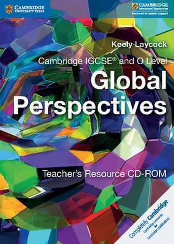 Cambridge International IGCSE: Cambridge IGCSE (R) and O Level Global Perspectives Teacher's Resource CD-ROM - Keely Laycock