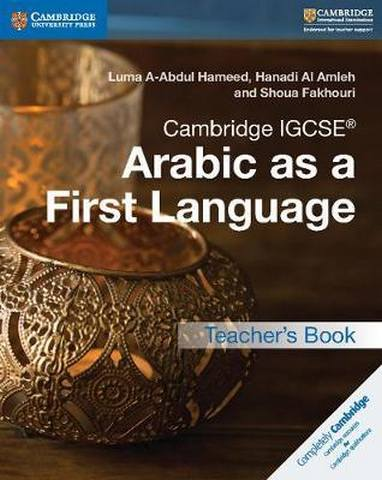 Cambridge International IGCSE: Cambridge IGCSE (R) Arabic as a First Language Teacher's Book - Luma Abdul Hameed