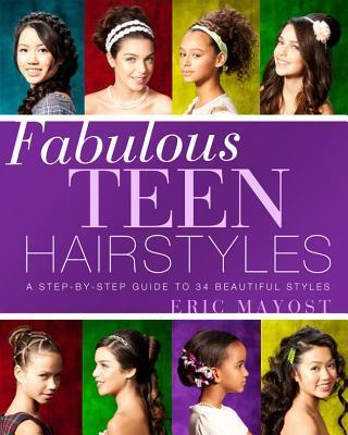 Fabulous Teen Hairstyles: A Step-by-Step Guide to 34 Beautiful Styles - Eric Mayost