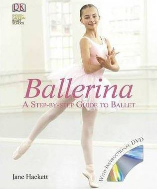 Ballerina: A Step-by-Step Guide to Ballet - Jane Hackett