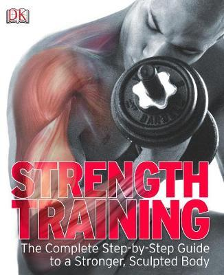 Strength Training: The Complete Step-by-Step Guide to a Stronger