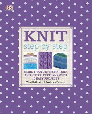 Knit Step by Step: More Than 150 Techniques and Popular Stitch Patterns - Vikki Haffenden