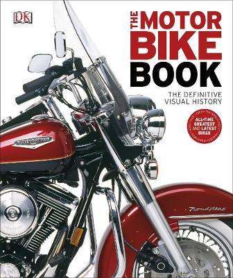 The Motorbike Book: The Definitive Visual History - DK
