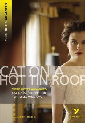 Cat on a Hot Tin Roof: York Notes Advanced - T. Williams