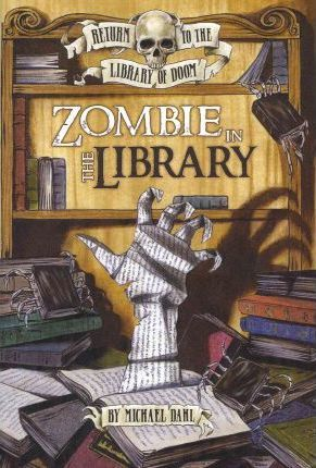 Return to the Library of Doom: Zombie in the Library - Michael Dahl