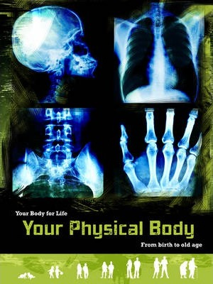 Your Physical Body: From Birth to Old Age - Anne Rooney