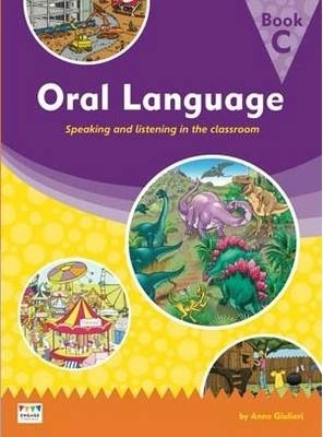 Oral Language: Speaking and listening in the classroom - Book C - Anne Giulieri