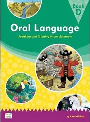 Oral Language: Speaking and listening in the classroom - Book D - Anne Giulieri