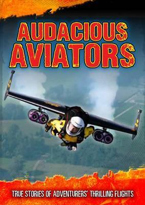 Audacious Aviators: True Stories of Adventurers' Thrilling Flights - Dr Jen Green