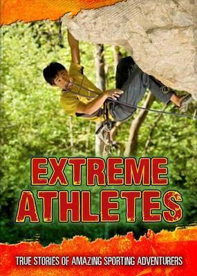 Extreme Athletes: True Stories of Amazing Sporting Adventurers - Charlotte Guillain