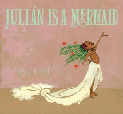 Julian Is a Mermaid - Jessica Love