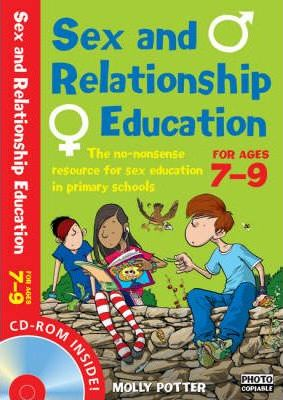 Sex and Relationships Education 7-9 Plus CD-ROM: The No Nonsense Guide to Sex Education for All Primary Teachers - Molly Potter