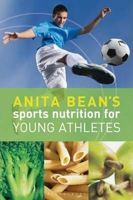 Anita Bean's Sports Nutrition for Young Athletes - Anita Bean