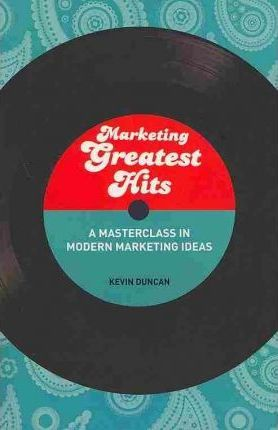 Marketing Greatest Hits: A Masterclass in Modern Marketing Ideas - Kevin Duncan