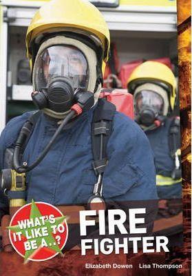 What's it Like to be a ? Firefighter - Elizabeth Dowen