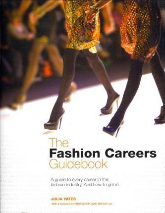 The Fashion Careers Guidebook - Julia Yates
