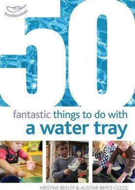 50 Fantastic things to do with a water tray - Kirstine Beeley
