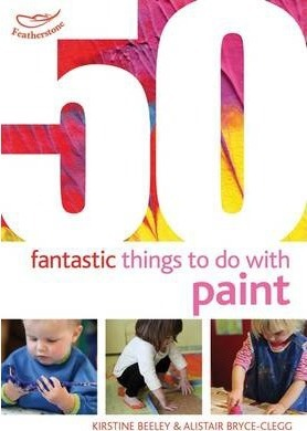 50 Fantastic things to do with paint - Kirstine Beeley