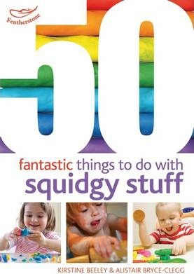 50 Fantastic things to do with squidgy stuff - Kirstine Beeley