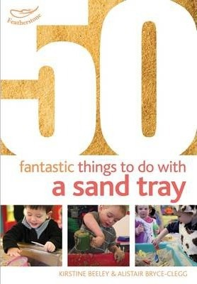 50 Fantastic things to do with a sand tray - Kirstine Beeley