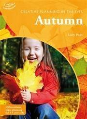 Creative Planning in the Early Years: Autumn - Lucy Peet